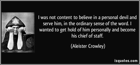 quote-i-was-not-content-to-believe-in-a-personal-devil-and-serve-him-in-the-ordinary-sense-of-the-word-aleister-crowley-44875